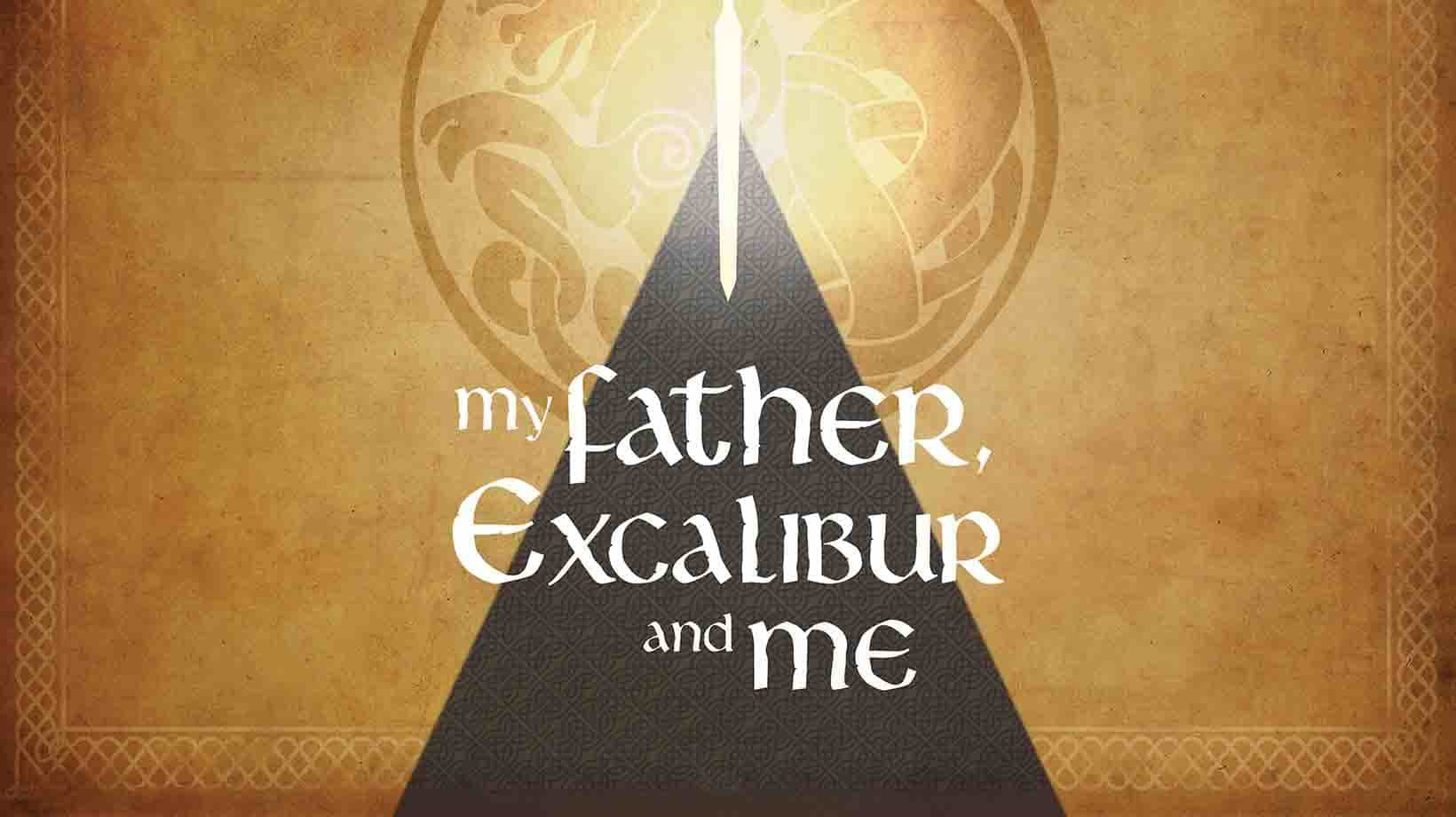 my-father-excalibur-and-me